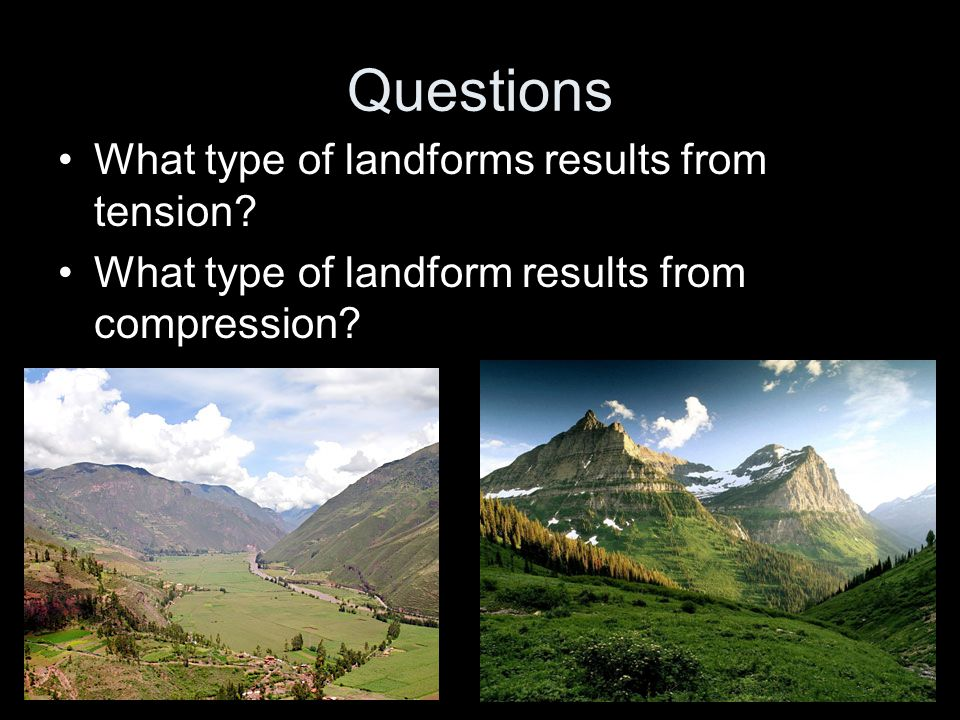 Questions What type of landforms results from tension