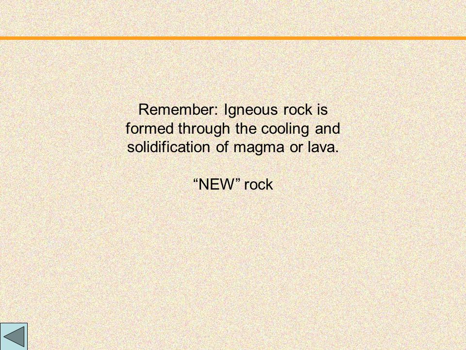 Remember: Igneous rock is formed through the cooling and solidification of magma or lava.