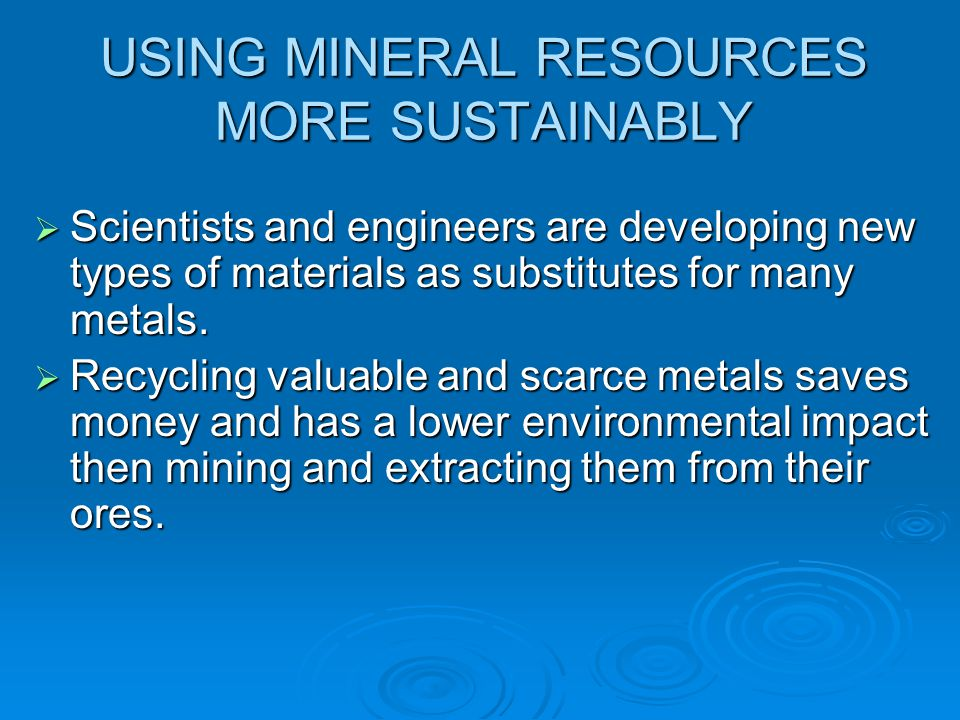 USING MINERAL RESOURCES MORE SUSTAINABLY