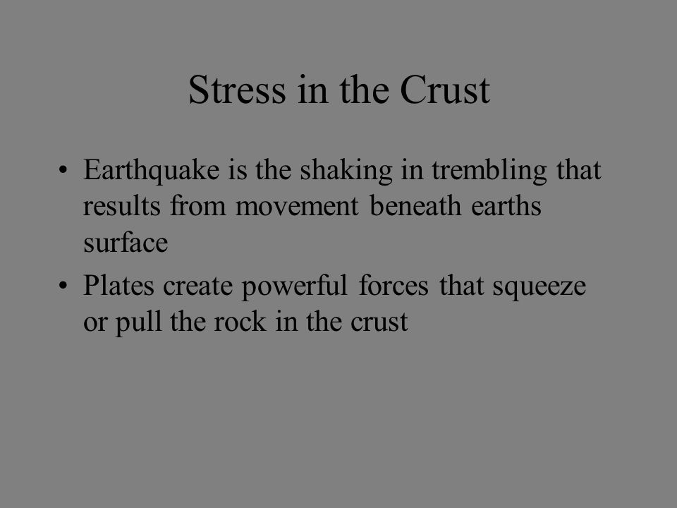 Stress in the Crust Earthquake is the shaking in trembling that results from movement beneath earths surface.