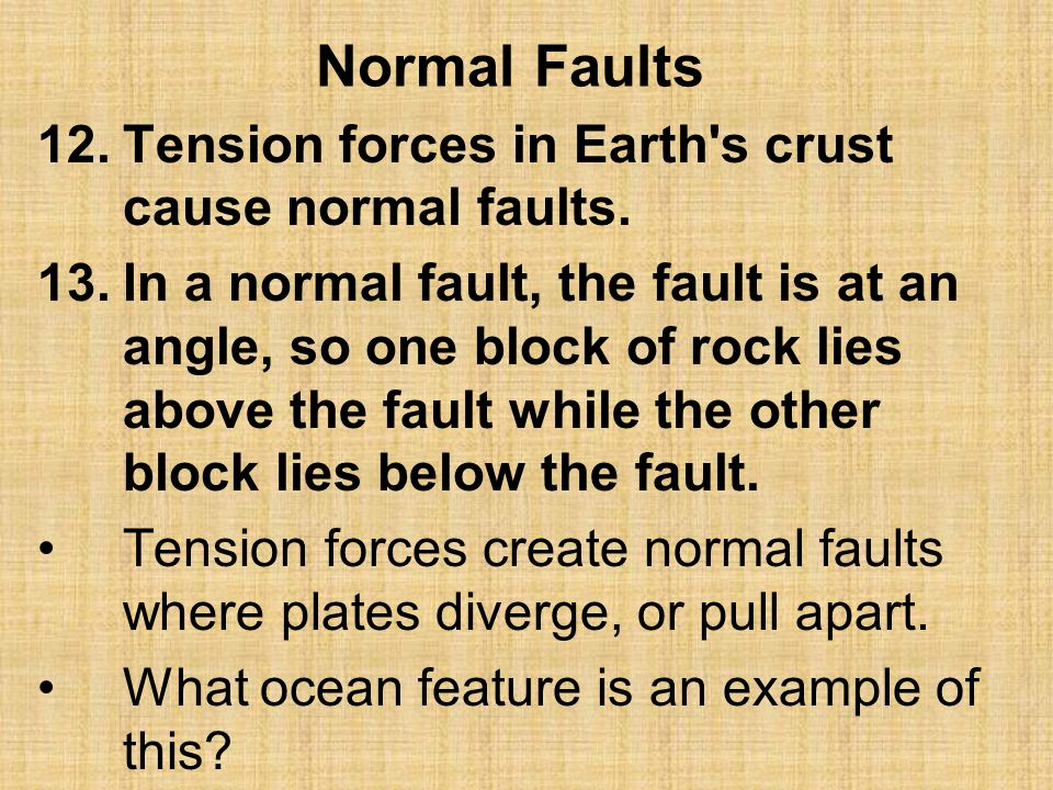 Normal Faults Tension forces in Earth s crust cause normal faults.