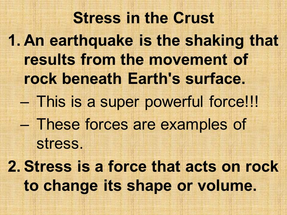 Stress in the Crust An earthquake is the shaking that results from the movement of rock beneath Earth s surface.