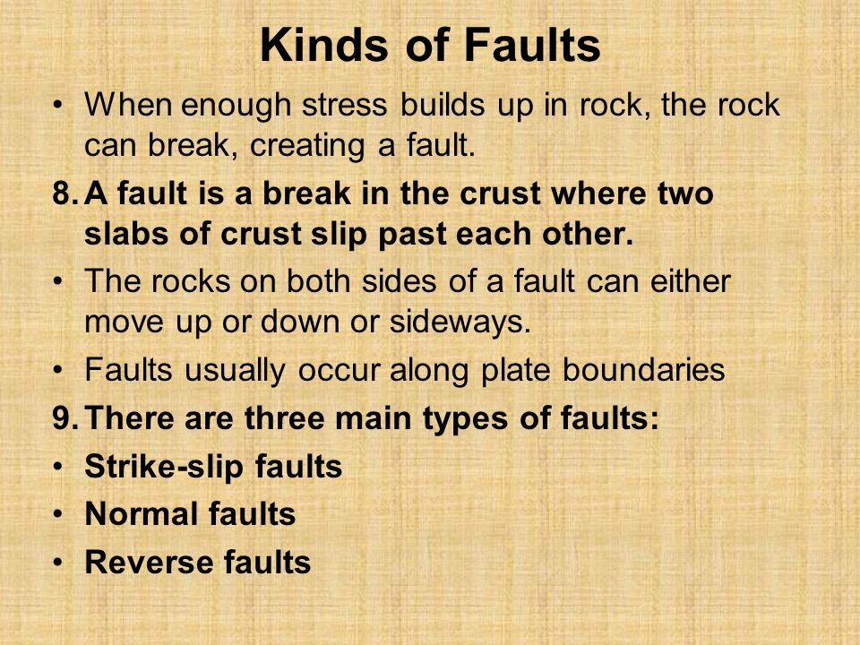 Kinds of Faults When enough stress builds up in rock, the rock can break, creating a fault.