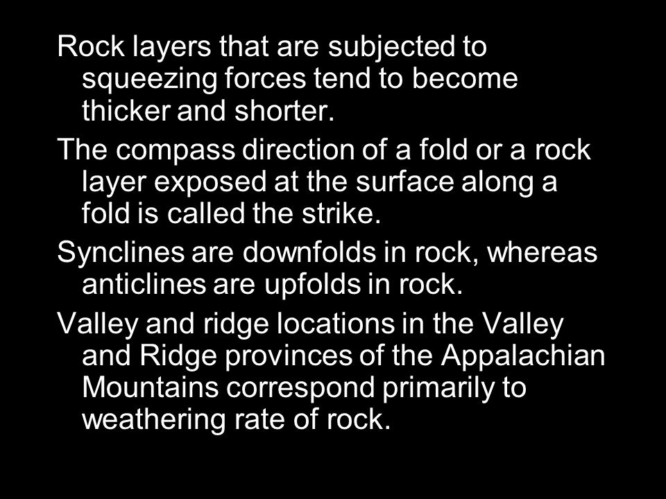 Rock layers that are subjected to squeezing forces tend to become thicker and shorter.