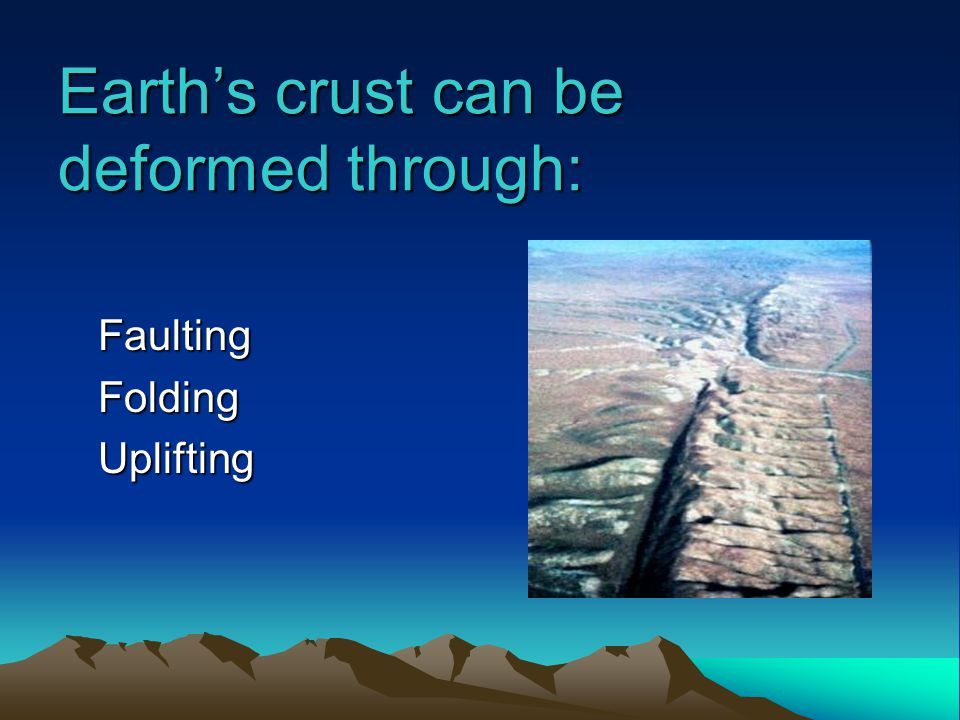Earth's crust can be deformed through:
