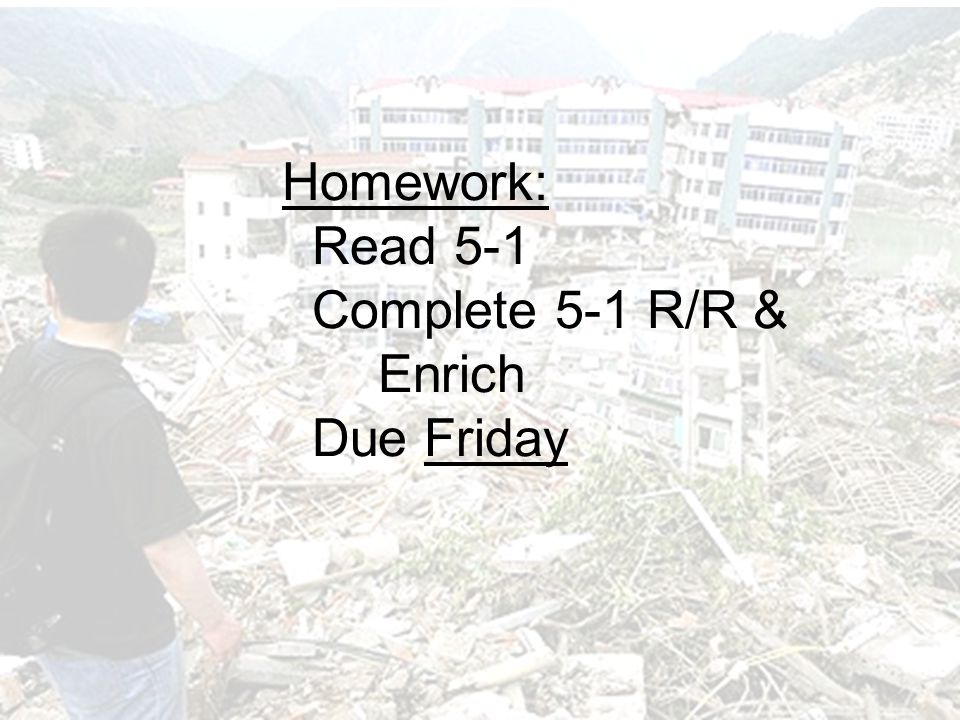 Homework: Read 5-1 Complete 5-1 R/R & Enrich Due Friday