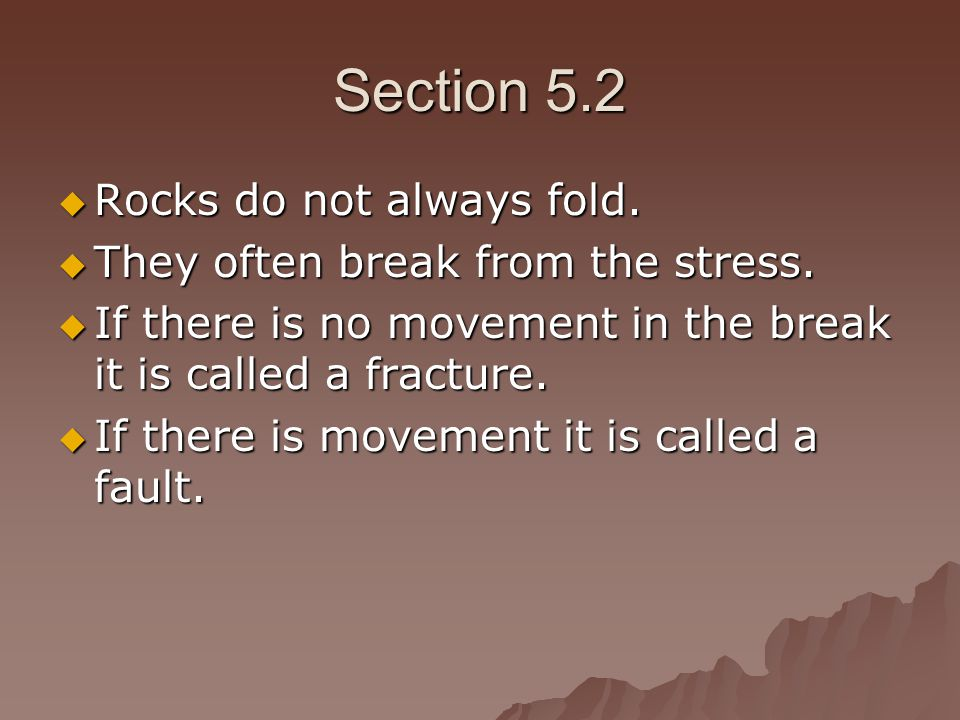 Section 5.2 Rocks do not always fold.