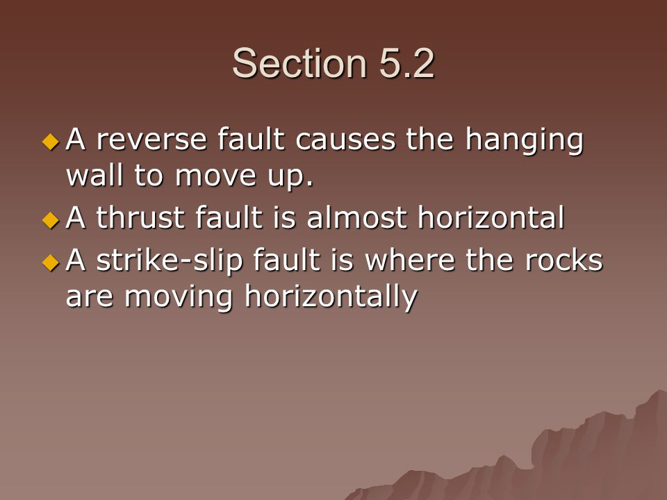 Section 5.2 A reverse fault causes the hanging wall to move up.