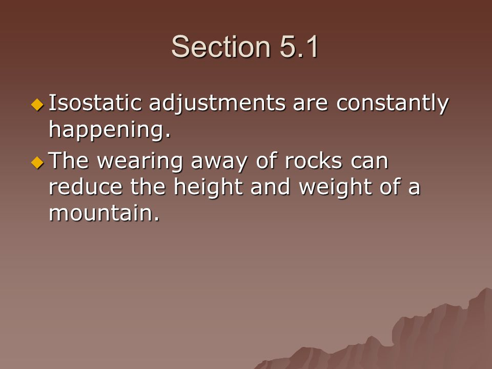Section 5.1 Isostatic adjustments are constantly happening.