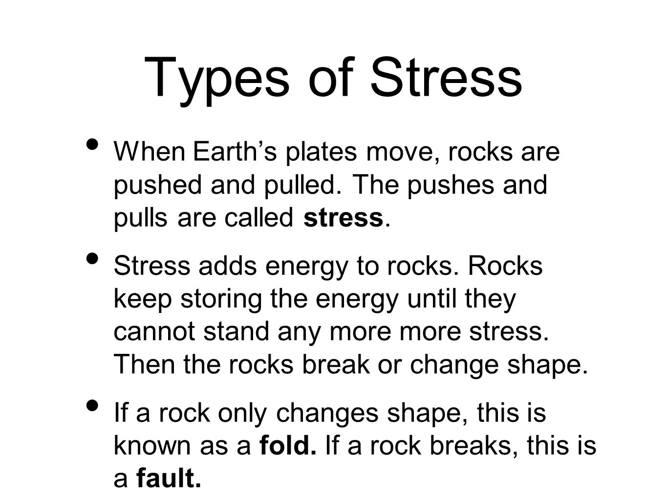 Types of Stress When Earth's plates move, rocks are pushed and pulled. The pushes and pulls are called stress.