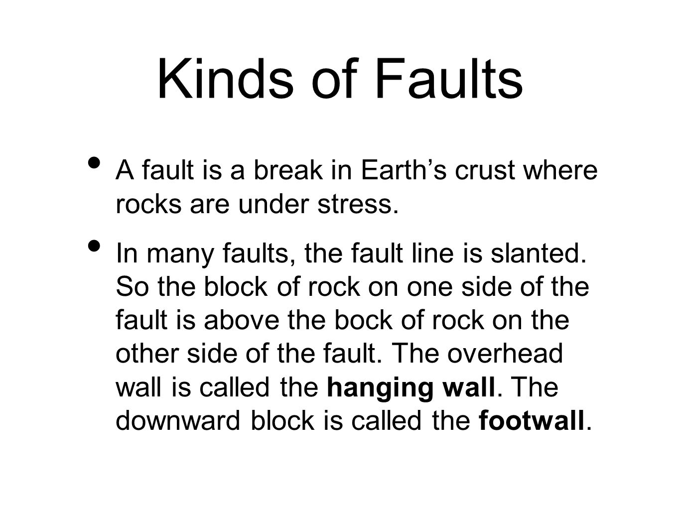 Kinds of Faults A fault is a break in Earth's crust where rocks are under stress.