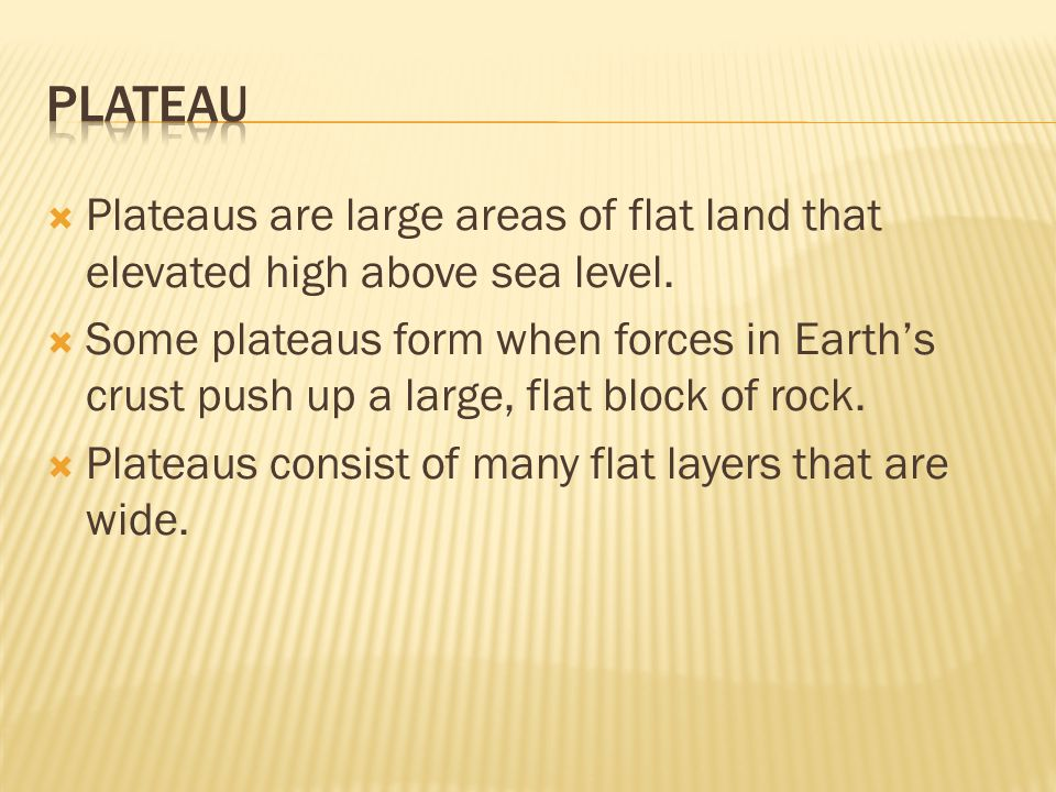 Plateau Plateaus are large areas of flat land that elevated high above sea level.