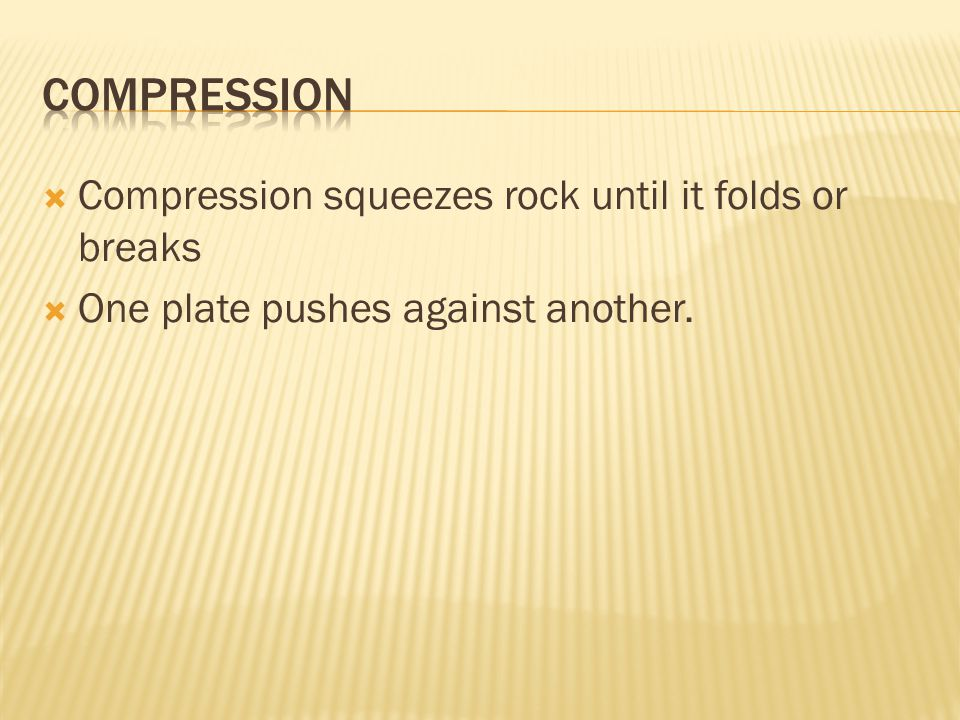 Compression Compression squeezes rock until it folds or breaks