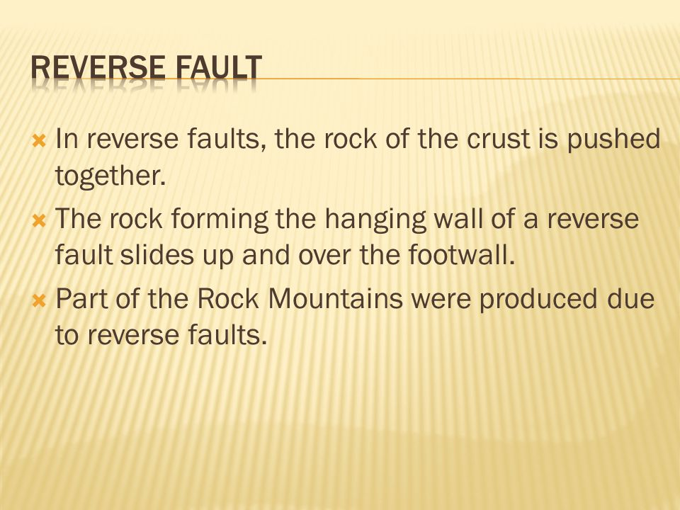 Reverse Fault In reverse faults, the rock of the crust is pushed together.