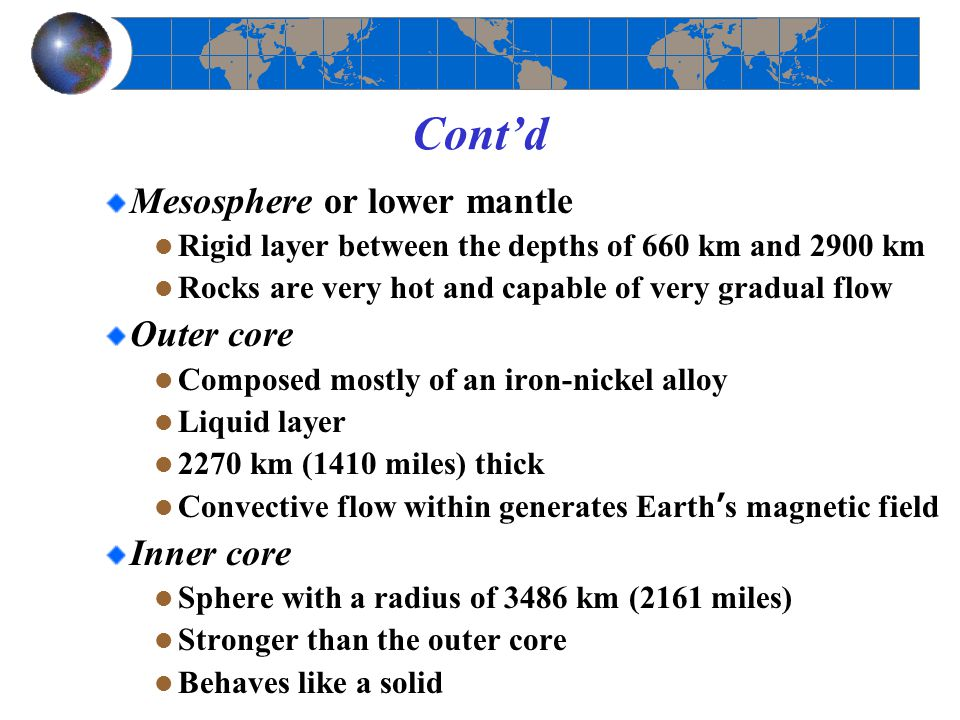 Cont'd Mesosphere or lower mantle Outer core Inner core