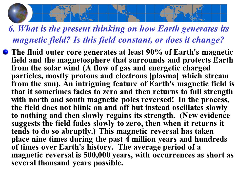 6. What is the present thinking on how Earth generates its magnetic field Is this field constant, or does it change
