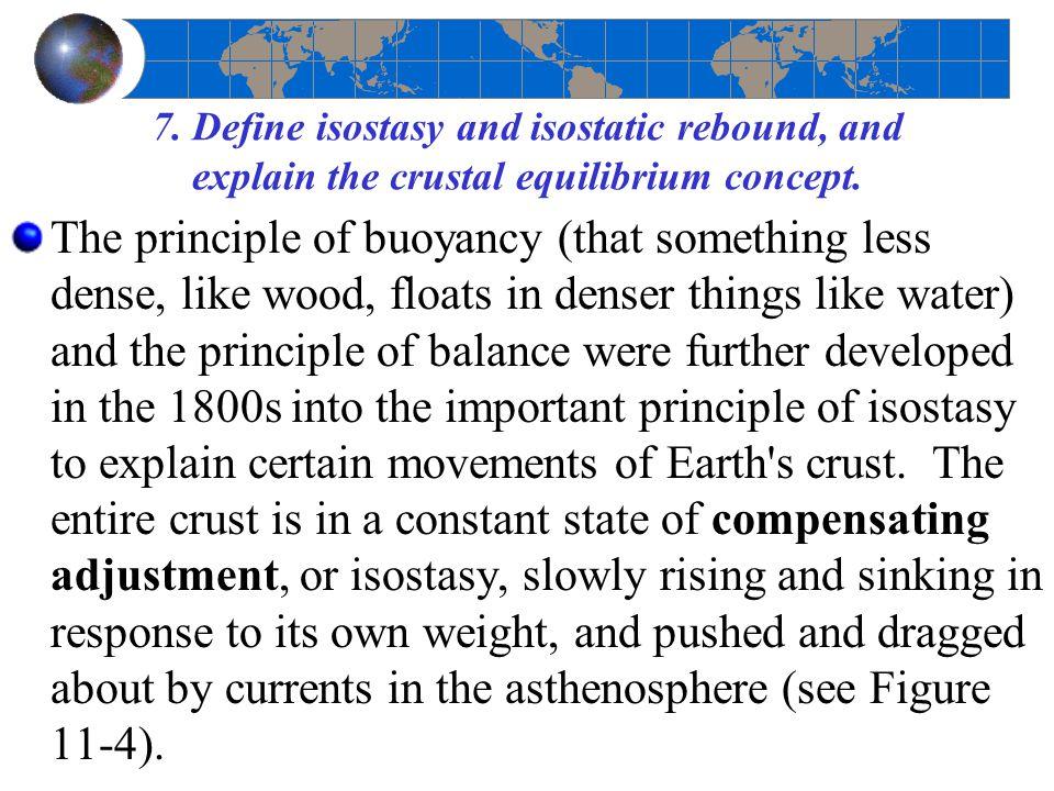 7. Define isostasy and isostatic rebound, and explain the crustal equilibrium concept.