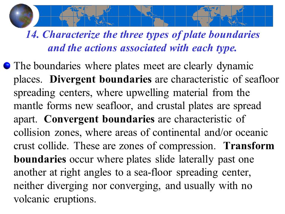 14. Characterize the three types of plate boundaries and the actions associated with each type.