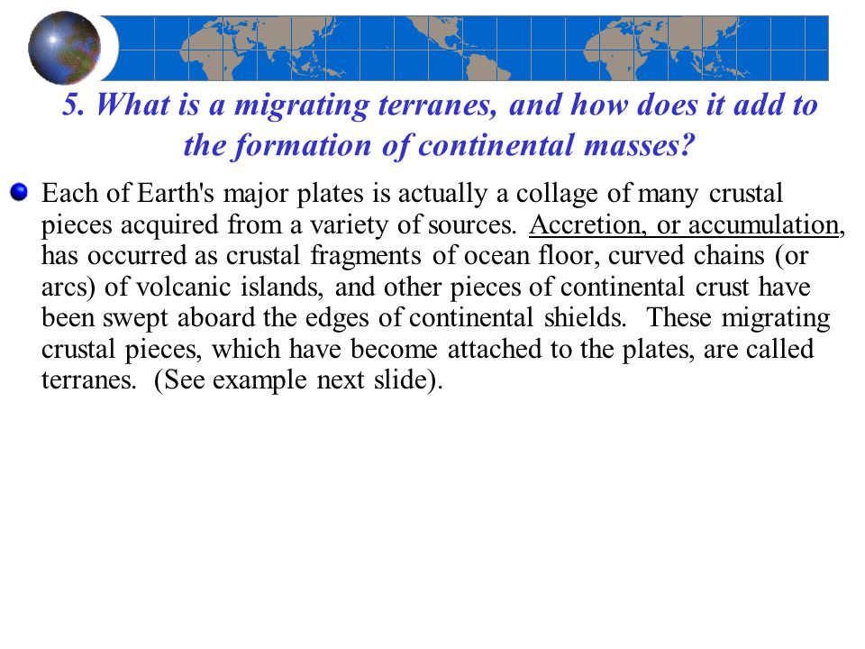 5. What is a migrating terranes, and how does it add to the formation of continental masses