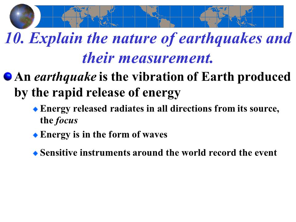 10. Explain the nature of earthquakes and their measurement.