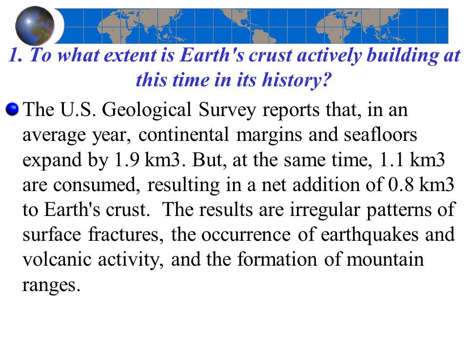 1. To what extent is Earth s crust actively building at this time in its history