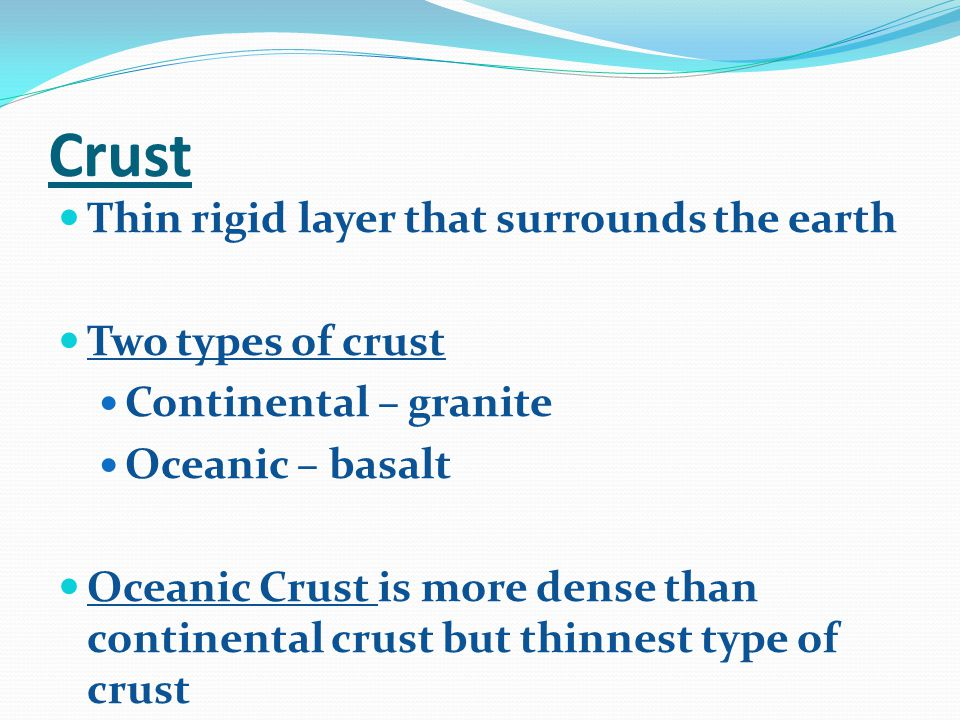 Crust Thin rigid layer that surrounds the earth Two types of crust
