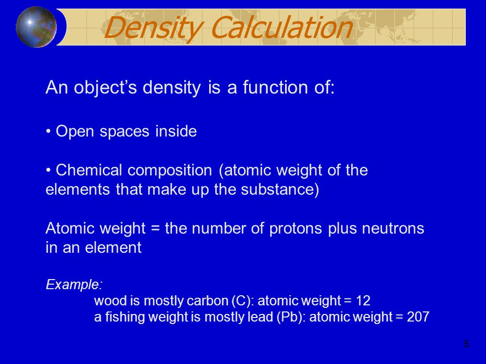 Density Calculation An object's density is a function of: