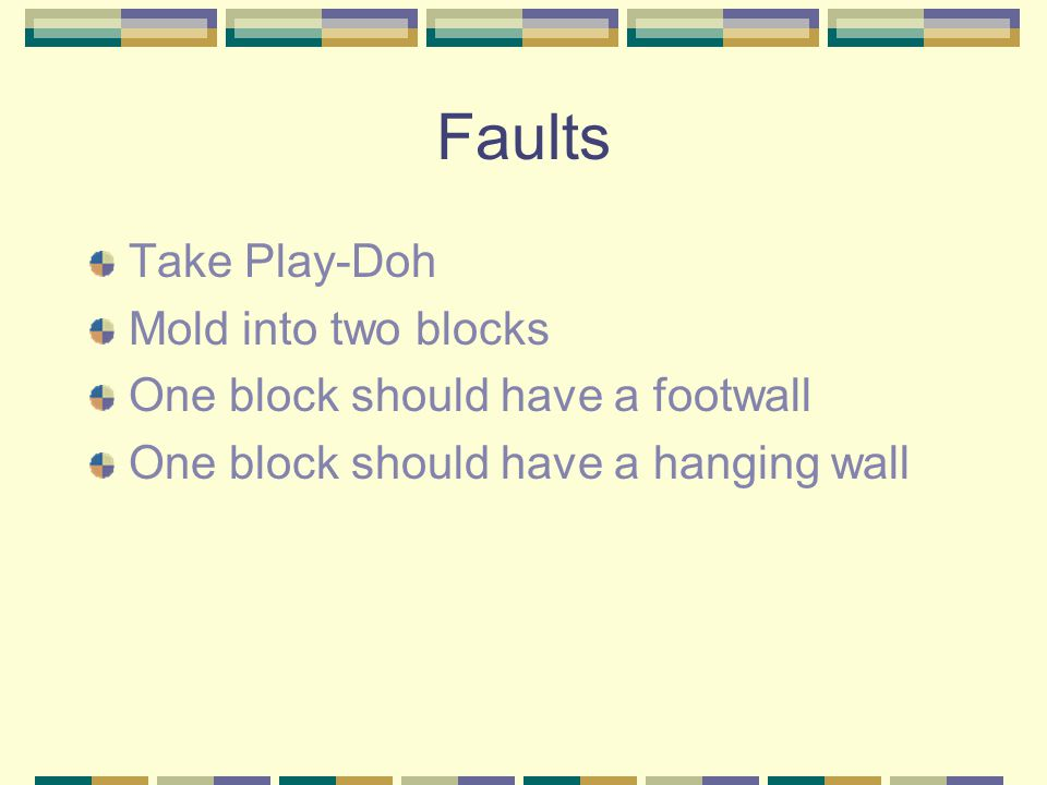 Faults Take Play-Doh Mold into two blocks
