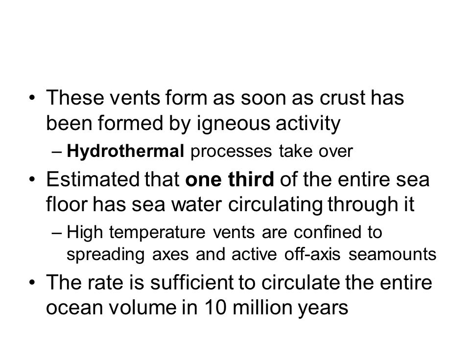 These vents form as soon as crust has been formed by igneous activity