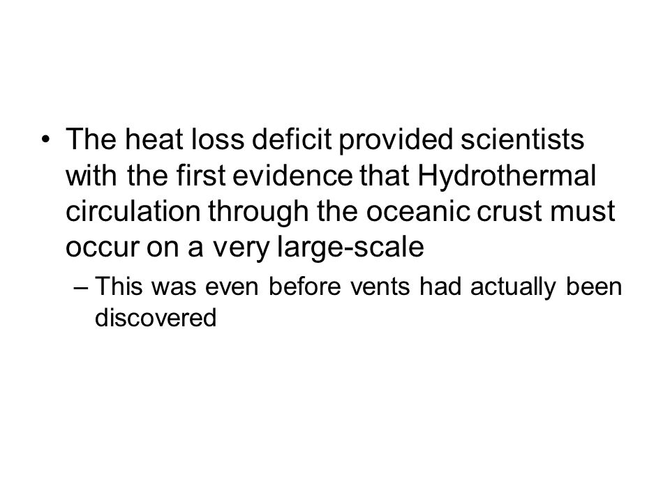 The heat loss deficit provided scientists with the first evidence that Hydrothermal circulation through the oceanic crust must occur on a very large-scale