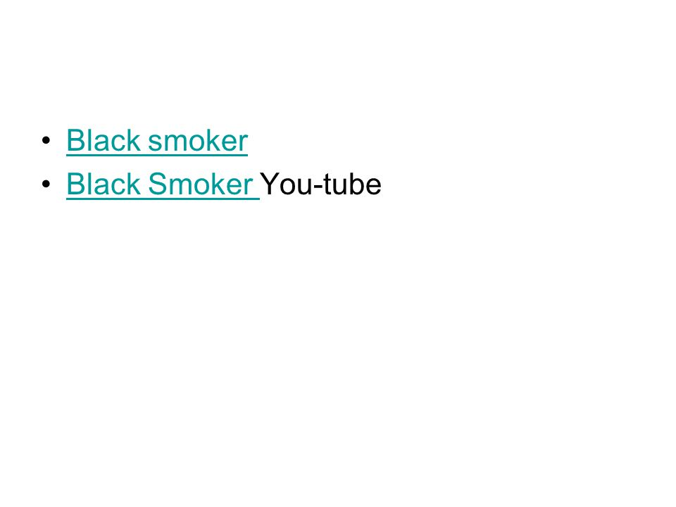 Black smoker Black Smoker You-tube