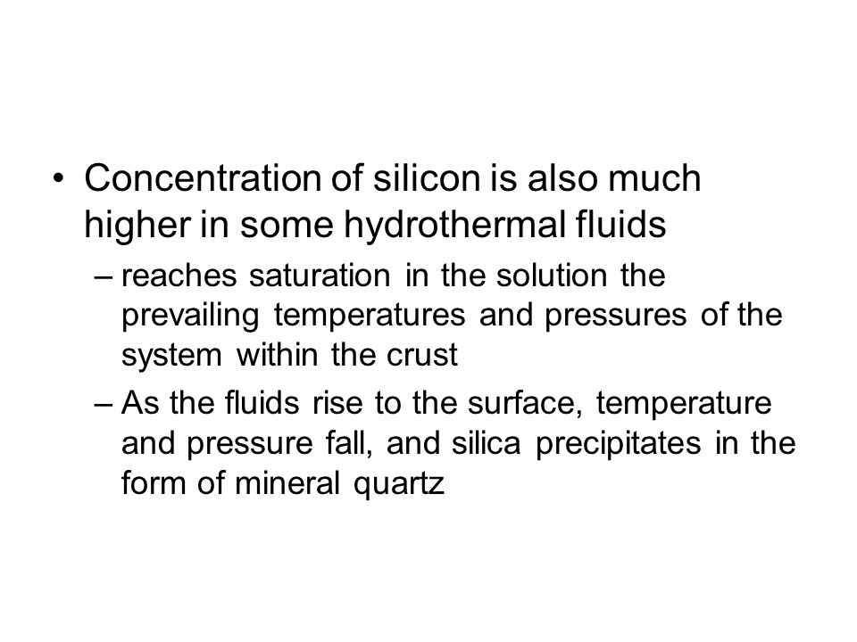 Concentration of silicon is also much higher in some hydrothermal fluids