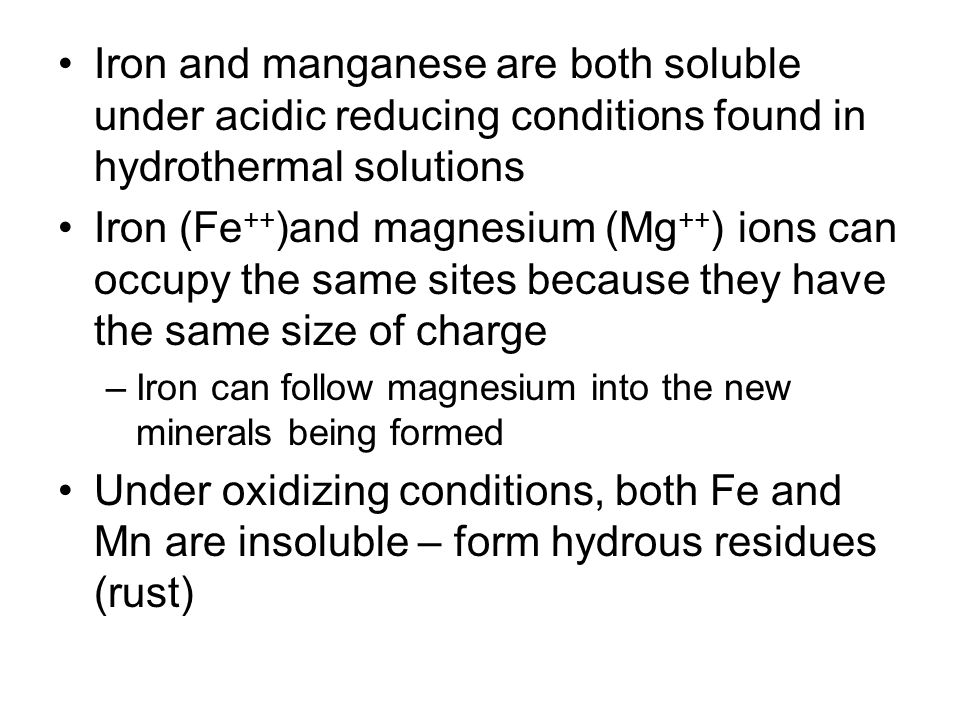 Iron and manganese are both soluble under acidic reducing conditions found in hydrothermal solutions