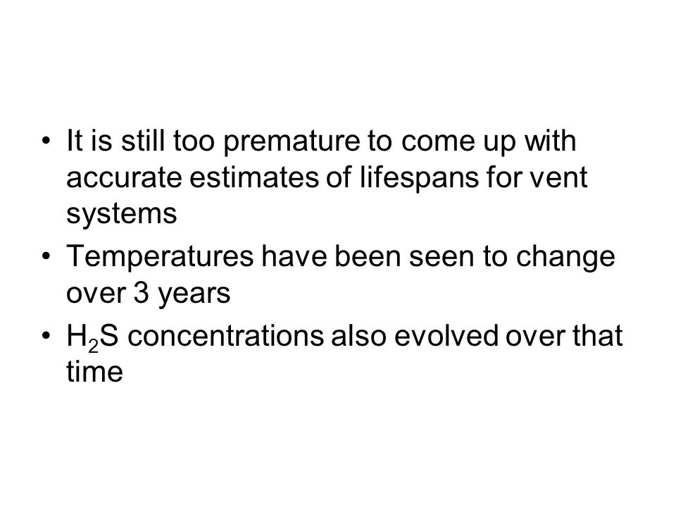 It is still too premature to come up with accurate estimates of lifespans for vent systems