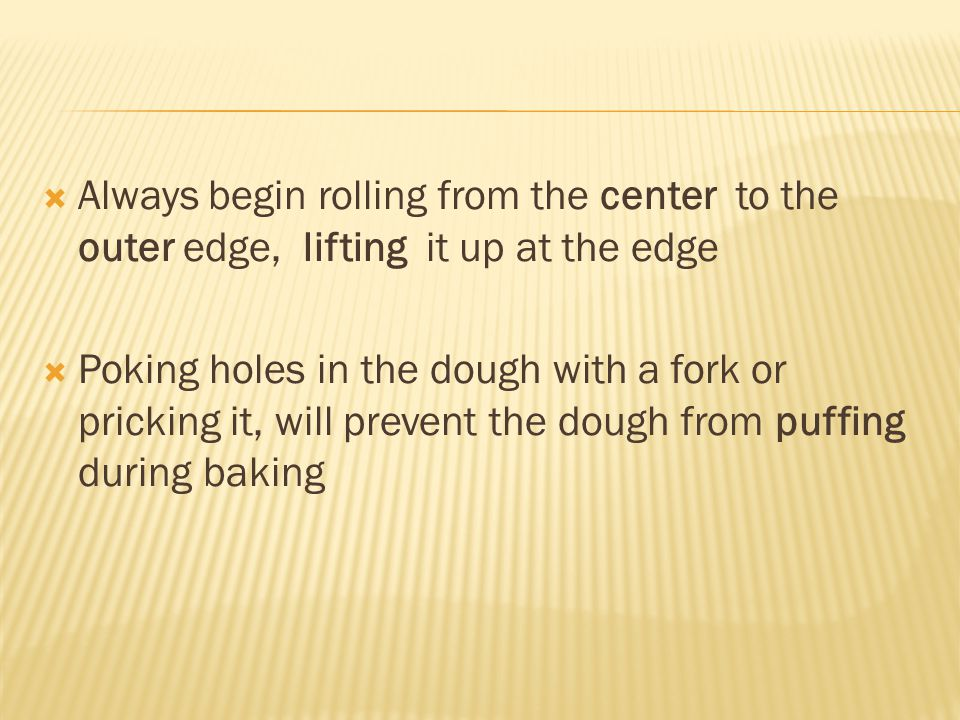 Always begin rolling from the center to the outer edge, lifting it up at the edge