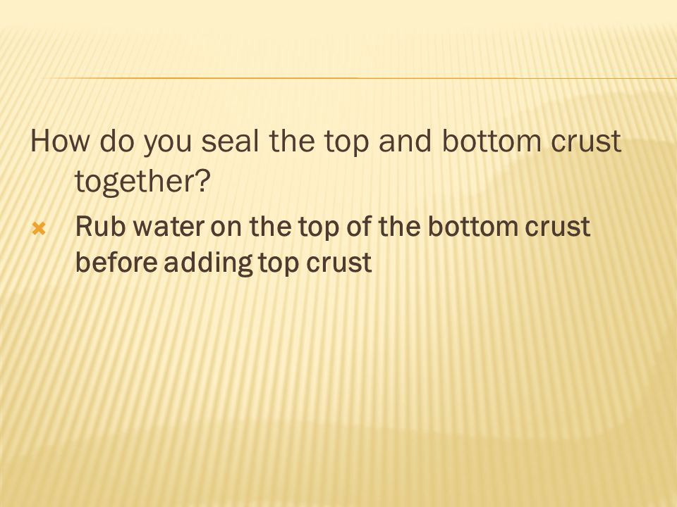 How do you seal the top and bottom crust together