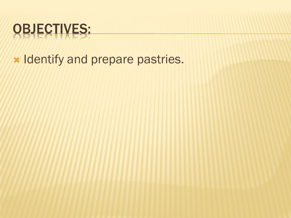 Objectives: Identify and prepare pastries.