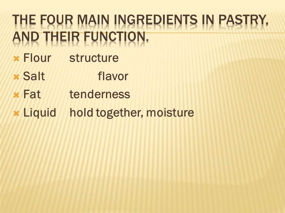 The four main ingredients in pastry, and their function.