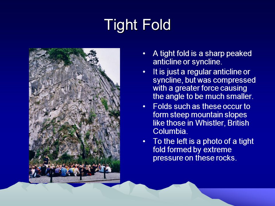 Tight Fold A tight fold is a sharp peaked anticline or syncline.
