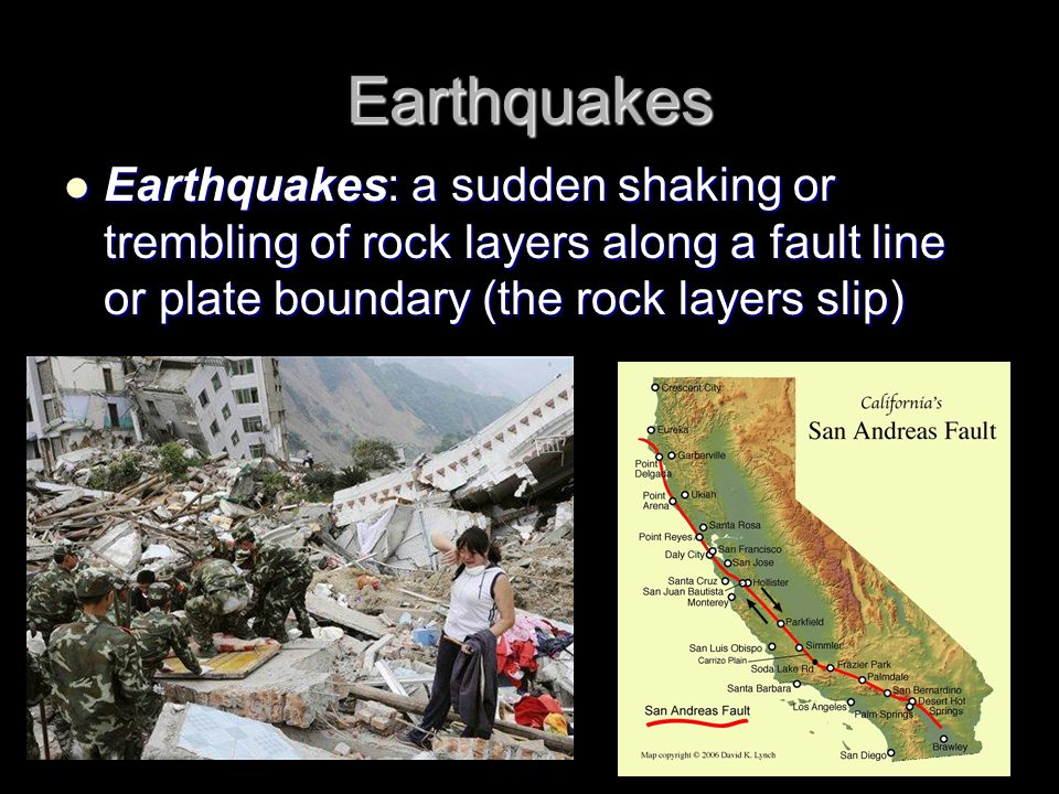 Earthquakes Earthquakes: a sudden shaking or trembling of rock layers along a fault line or plate boundary (the rock layers slip)