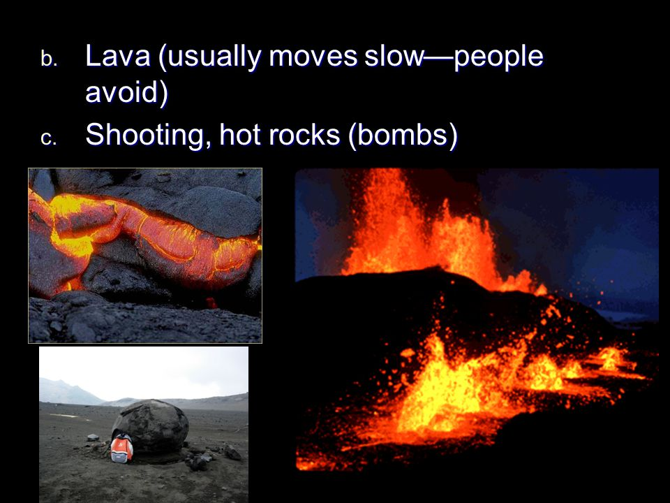 Lava (usually moves slow—people avoid)