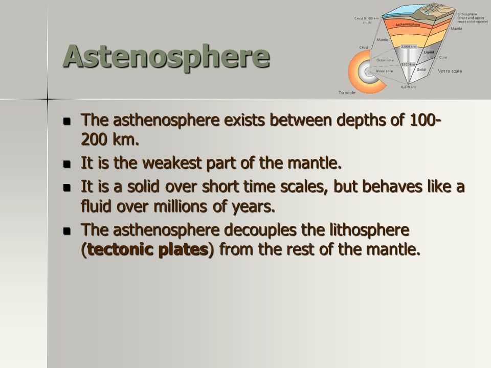 Astenosphere The asthenosphere exists between depths of 100-200 km.