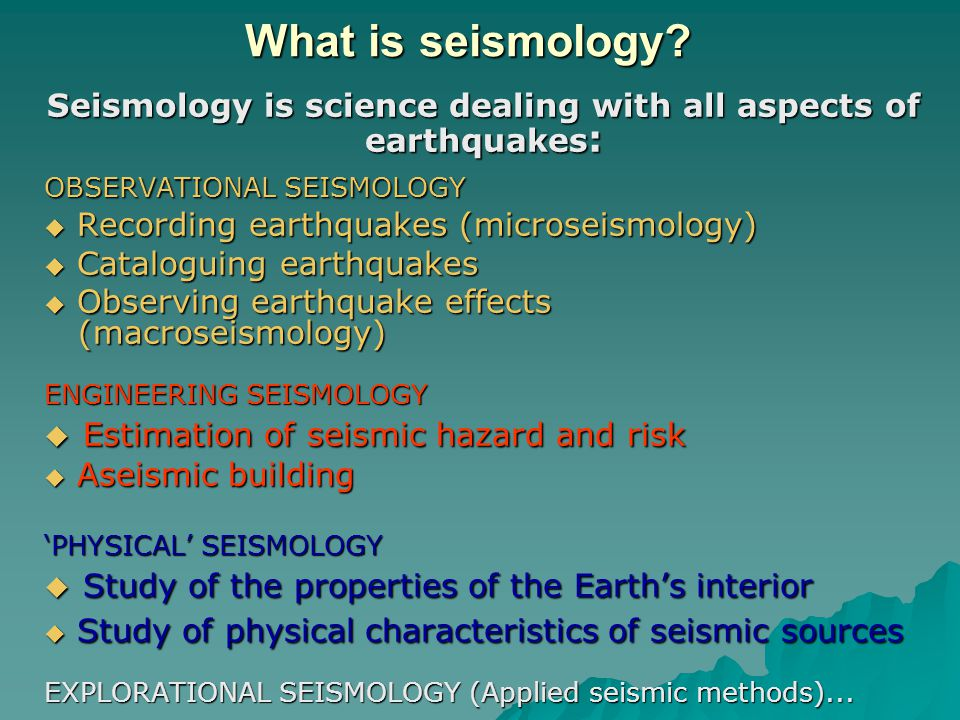 Seismology is science dealing with all aspects of earthquakes: