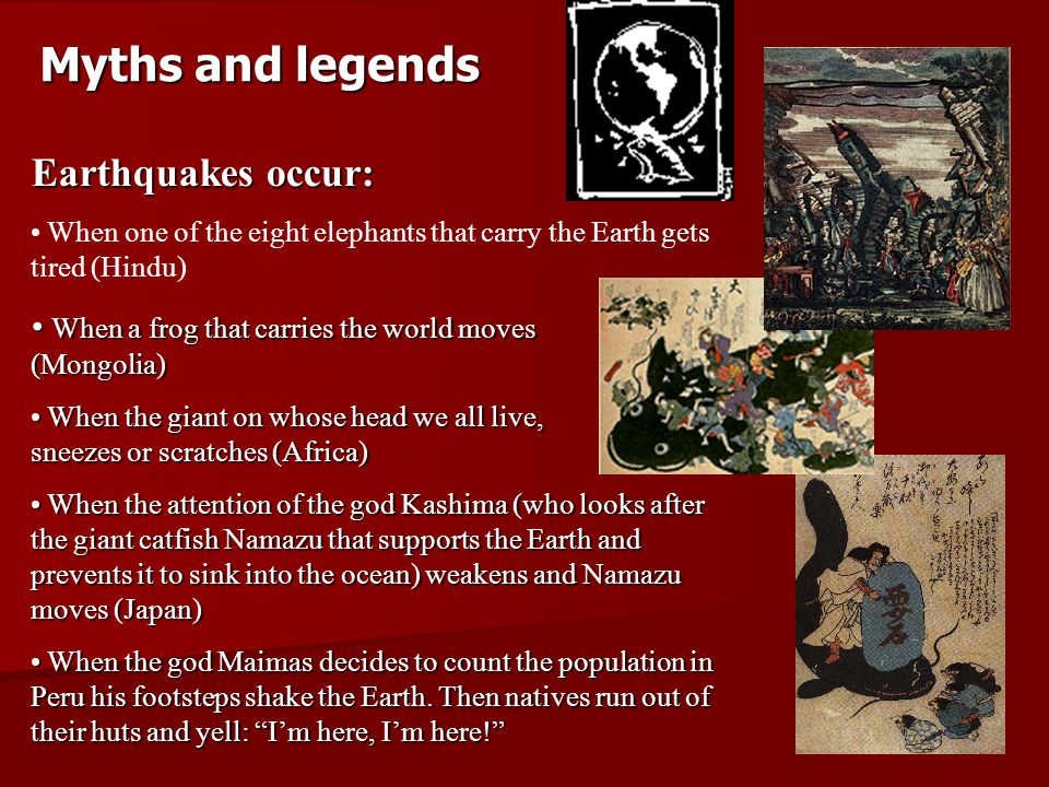 Myths and legends Earthquakes occur: