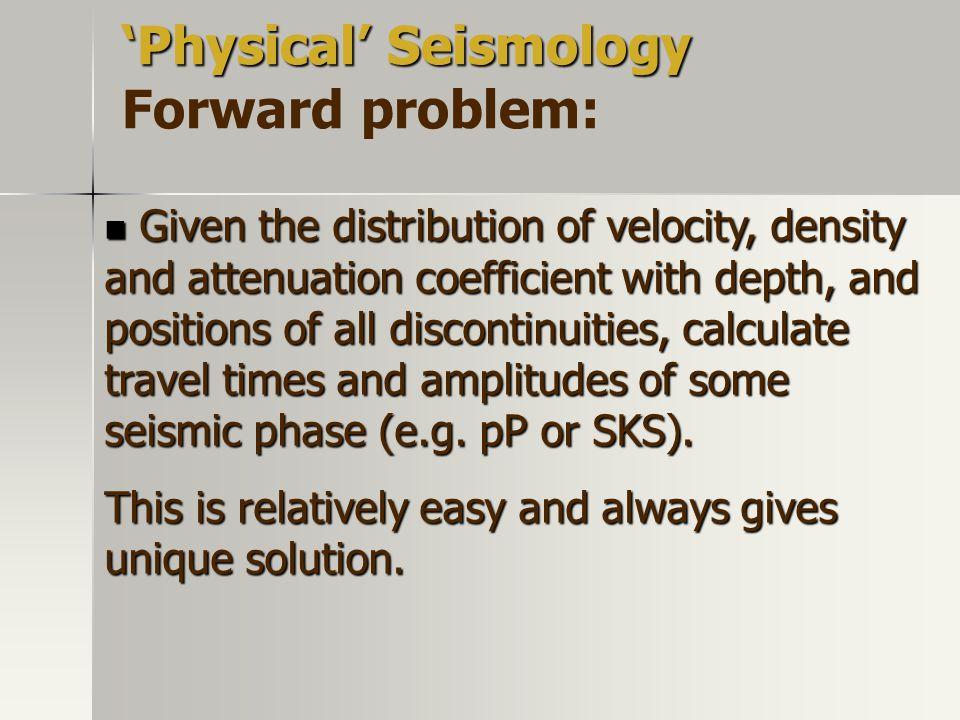 'Physical' Seismology Forward problem: