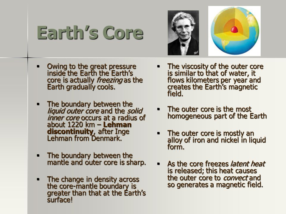 Earth's Core Owing to the great pressure inside the Earth the Earth's core is actually freezing as the Earth gradually cools.