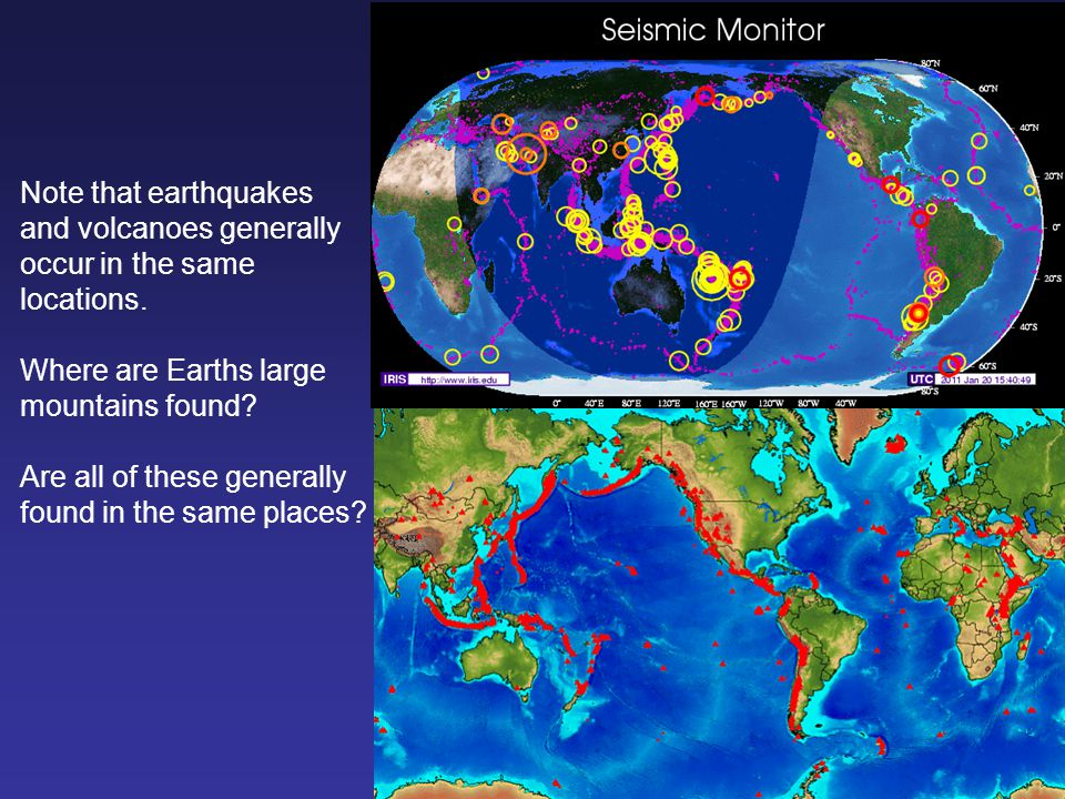 Note that earthquakes and volcanoes generally. occur in the same locations. Where are Earths large.
