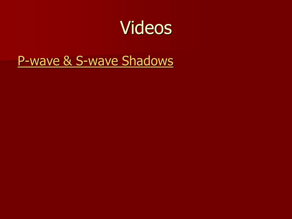 Videos P-wave & S-wave Shadows
