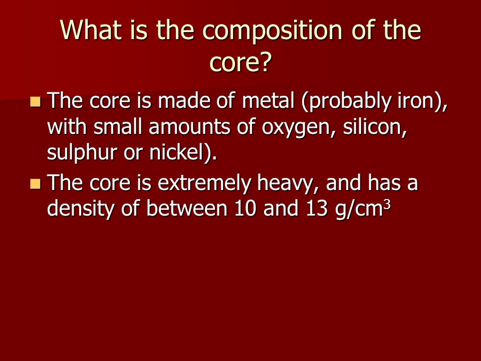 What is the composition of the core