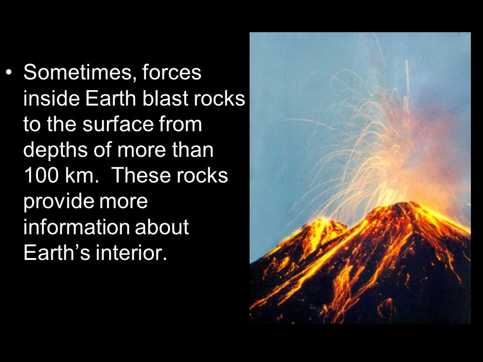 Sometimes, forces inside Earth blast rocks to the surface from depths of more than 100 km.